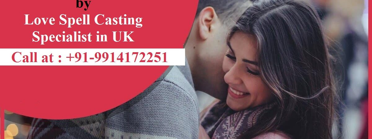 love spell casting specialist in uk